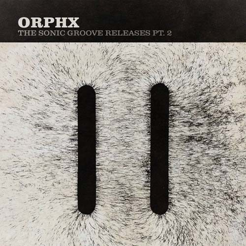 ORPHX – THE SONIC GROOVE RELEASES PT 2 (2015)